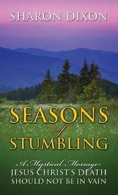 Seasons of Stumbling - A Mystical Message - Sharon Dixon