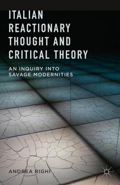 Italian Reactionary Thought and Critical Theory - A. Righi