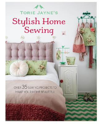 Torie Jayne's Stylish Home Sewing - Torie Jayne