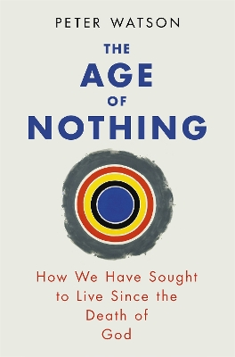The Age of Nothing - Peter Watson