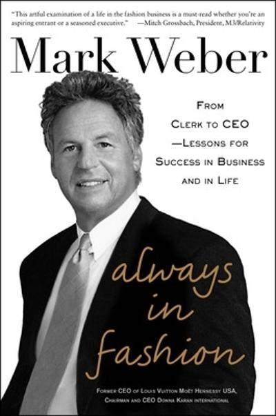 Always In Fashion: From Clerk to CEO -- Lessons for Success in Business and in Life - Mark Weber