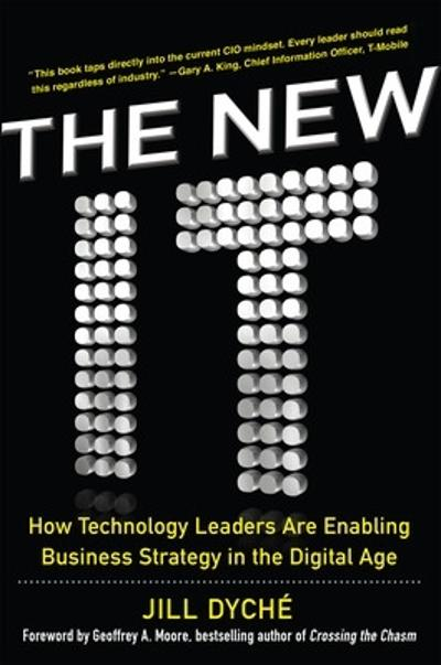 The New IT: How Technology Leaders are Enabling Business Strategy in the Digital Age - Jill Dyche