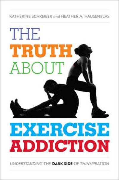 The Truth About Exercise Addiction - Katherine Schreiber