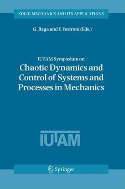 IUTAM Symposium on Chaotic Dynamics and Control of Systems and Processes in Mechanics - Giuseppe Rega