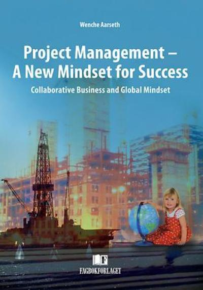 Project management - a new mindset for success - Wenche Aarseth