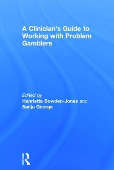 A Clinician's Guide to Working with Problem Gamblers - Henrietta Bowden-Jones