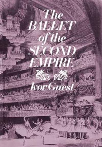 The Ballet of the Second Empire - Ivor Guest