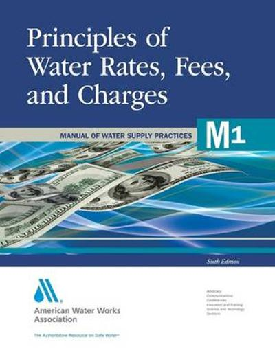 Principles of Water Rates, Fees and Charges (M1) - Awwa (American Water Works Association)