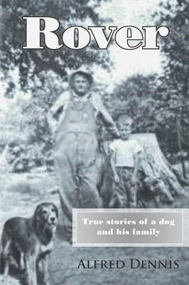 Rover: True Stories of a Dog and His Family - Alfred Dennis