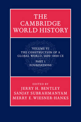 The Cambridge World History: Volume 6, The Construction of a Global World, 1400-1800 CE, Part 1, Foundations - Jerry H. Bentley