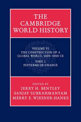 The Cambridge World History: Volume 6, the Construction of a Global World, 1400-1800 C.E. Part 2, Patterns of Change - Jerry H. Bentley