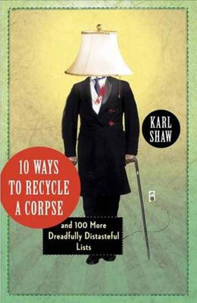 10 Ways to Recycle a Corpse - Karl Shaw