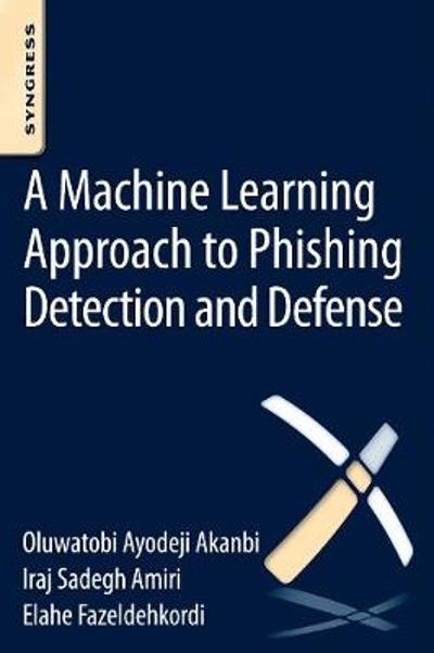 A Machine-Learning Approach to Phishing Detection and Defense - O. A. Akanbi