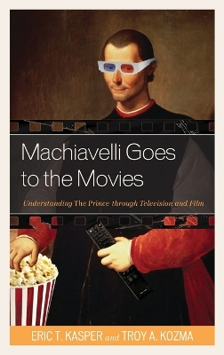 Machiavelli Goes to the Movies - Eric Kasper