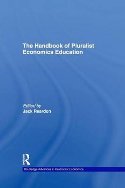 The Handbook of Pluralist Economics Education - Jack Reardon