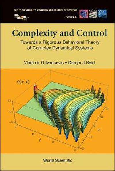Complexity And Control: Towards A Rigorous Behavioral Theory Of Complex Dynamical Systems - Vladimir G Ivancevic