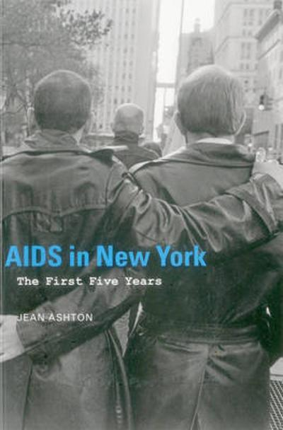 AIDS in New York: The First Five Years - Jean Ashton