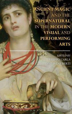 Ancient Magic and the Supernatural in the Modern Visual and Performing Arts - Filippo Carla-Uhink