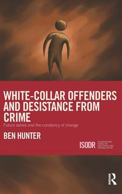 White-Collar Offenders and Desistance from Crime - Ben Hunter