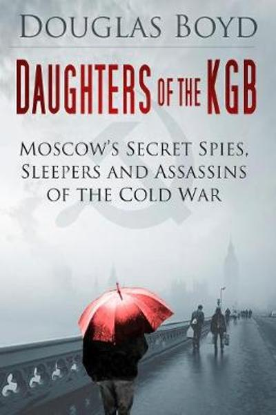 Daughters of the KGB - Douglas Boyd