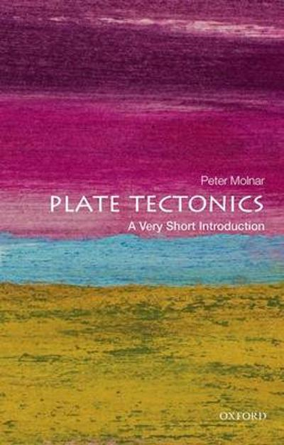 Plate Tectonics: A Very Short Introduction - Peter Molnar