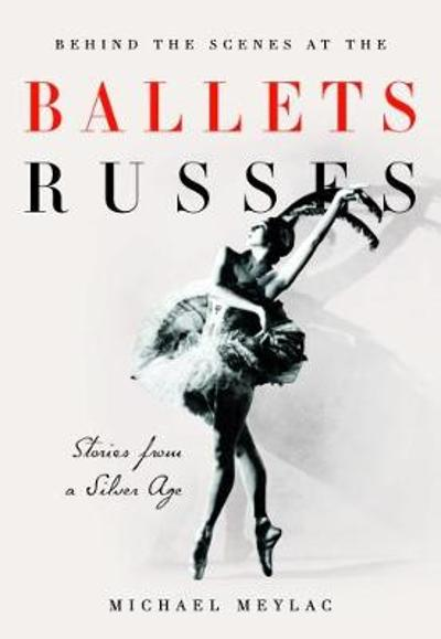 Behind the Scenes at the Ballets Russes - Michael Meylac