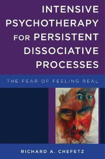 Intensive Psychotherapy for Persistent Dissociative Processes - Richard A. Chefetz