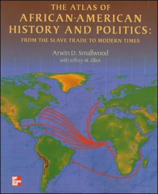 The Atlas of African-American History and Politics from the Slave Trade to Modern Times - Arwin Smallwood