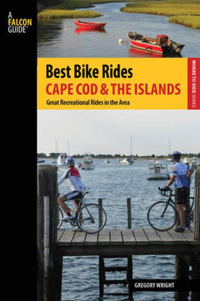 Best Bike Rides Cape Cod and the Islands - Gregory Wright