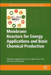Membrane Reactors for Energy Applications and Basic Chemical Production - Angelo Basile Luisa Di Paola Faisal Hai Vincenzo Piemonte