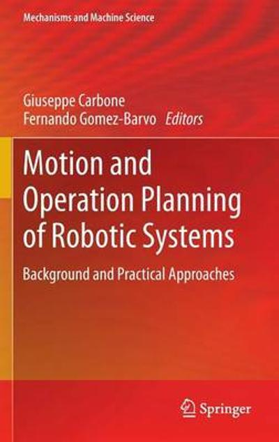 Motion and Operation Planning of Robotic Systems - Giuseppe Carbone