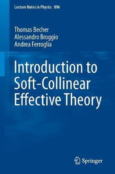 Introduction to Soft-Collinear Effective Theory - Thomas Becher