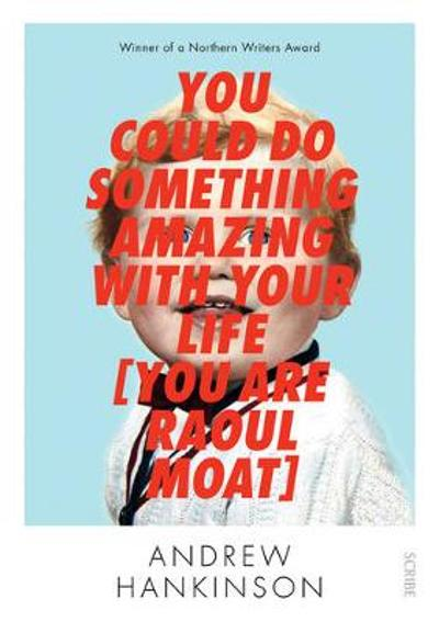 You Could Do Something Amazing with Your Life [You Are Raoul Moat] - Andrew Hankinson