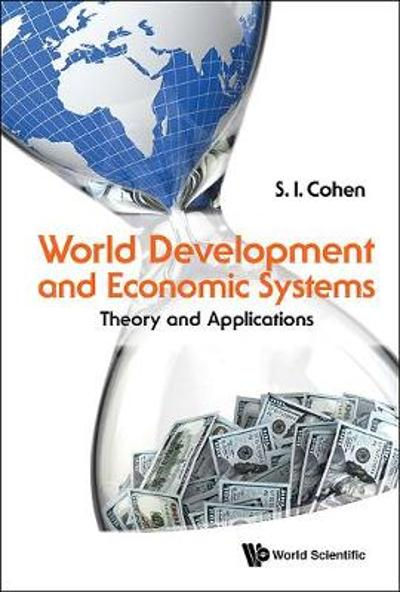 World Development And Economic Systems: Theory And Applications - Solomon I. Cohen