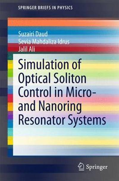 Simulation of Optical Soliton Control in Micro- and Nanoring Resonator Systems - Suzairi Daud