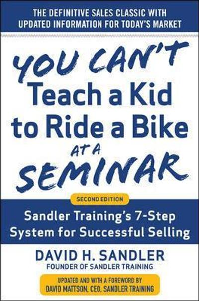 You Can't Teach a Kid to Ride a Bike at a Seminar, 2nd Edition: Sandler Training's 7-Step System for Successful Selling - David Sandler