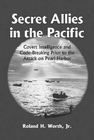 Secret Allies in the Pacific - Ronald H. Worth