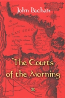 Courts of the Morning - John Buchan