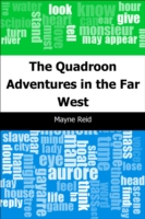 Quadroon: Adventures in the Far West - Mayne Reid