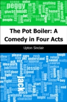 Pot Boiler: A Comedy in Four Acts - Upton, Sinclair