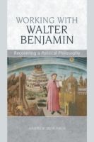 Working with Walter Benjamin: Recovering a Political Philosophy  - Andrew Benjamin