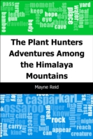 Plant Hunters: Adventures Among the Himalaya Mountains - Mayne Reid