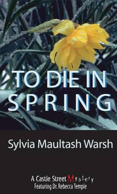 To Die in Spring - Sylvia Maultash Warsh