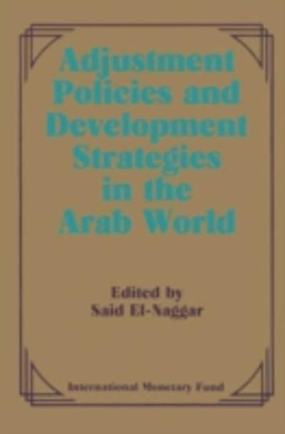 Adjustment Policies and Development Strategies in the Arab World: Papers Presented at a Seminar held in Abu Dhabi, United Arab Emirates, February 16-18, 1987 -