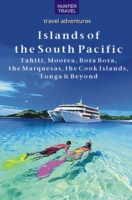 Islands of the South Pacific: Tahiti, Moorea, Bora Bora, the Marquesas, the Cook Islands, Tonga & Beyond - Thomas Booth