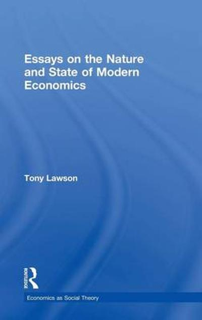 Essays on: The Nature and State of Modern Economics - Tony Lawson