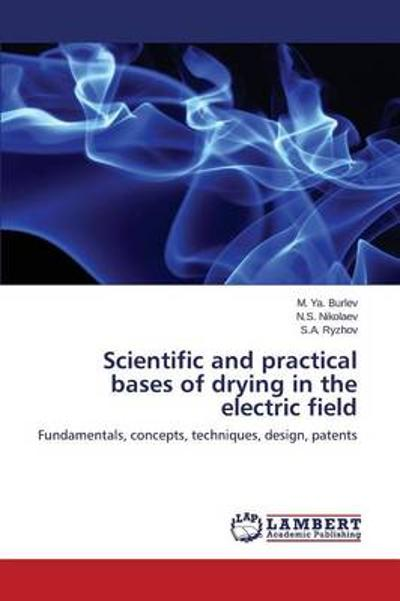 Scientific and Practical Bases of Drying in the Electric Field - Burlev M Ya