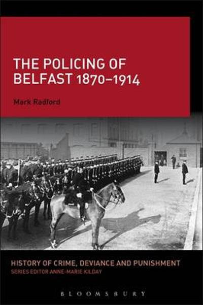 The Policing of Belfast 1870-1914 - Mark Radford