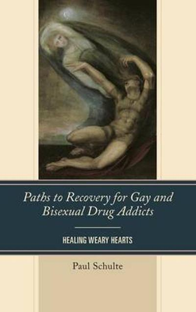 Paths to Recovery for Gay and Bisexual Drug Addicts - Paul Schulte