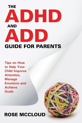 The ADHD and Add Guide for Parents - Rose McCloud